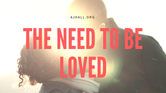 The NEED to be loved